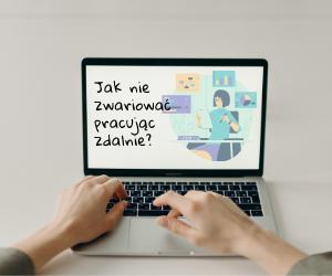 Praca zdalna – jak nie zwariować?